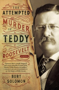 The attempted murder of Teddy Roosevelt /  Burt Solomon. - Burt Solomon.