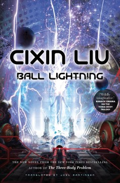 Ball lightning /  Cixin Liu ; translated by Joel Martinsen. - Cixin Liu ; translated by Joel Martinsen.