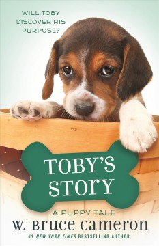 Toby's story  : a dog's purpose puppy tale / W. Bruce Cameron ; illustrations by Richard Cowdrey.