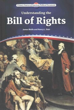 Understanding the Bill of Rights /  James Wolfe and Nancy L. Stair. - James Wolfe and Nancy L. Stair.