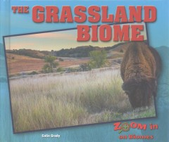 The grassland biome /  Colin Grady. - Colin Grady.