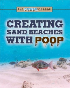 Creating sand beaches with poop /  Anita Louise McCormick. - Anita Louise McCormick.