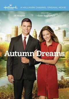 Autumn dreams /  Crown Media Productions and Hallmark Channel present ; producers, Holly Redford ; written by Laurie Stevens ; directed by Neill Fearnley.
