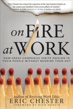 On fire at work : how great companies ignite passion in their people without burning them out / Eric Chester. - Eric Chester.