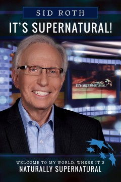It's supernatural : welcome to my world, where it's naturally supernatural / Sid Roth. - Sid Roth.