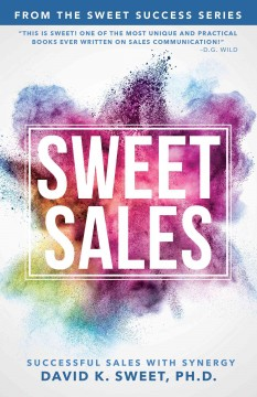 Sweet sales : Successful sales with synergy / David K. Sweet.