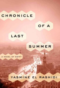 Chronicle of a last summer : a novel of Egypt / Yasmine El Rashidi.