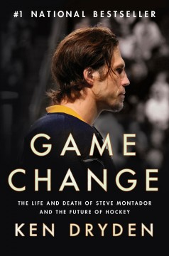 Game change : the life and death of Steve Montador and the future of hockey / Ken Dryden. - Ken Dryden.