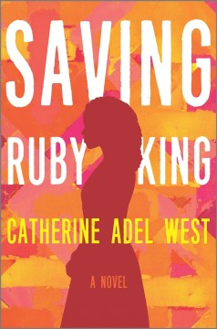 Saving Ruby King /  Catherine Adel West. - Catherine Adel West.