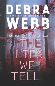 The lies we tell /  USA Today bestselling author Debra Webb. - USA Today bestselling author Debra Webb.
