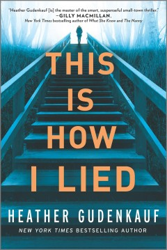 This is how I lied /  Heather Gudenkauf. - Heather Gudenkauf.