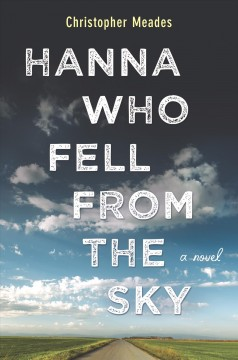 Hanna who fell from the sky /  Christopher Meades. - Christopher Meades.