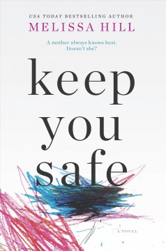 Keep you safe /  USA today bestselling author Melissa Hill.