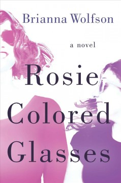 Rosie colored glasses /  Brianna Wolfson. - Brianna Wolfson.