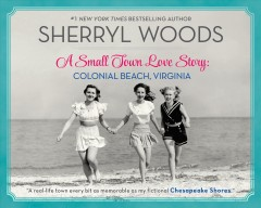 A small town love story : Colonial Beach, Virginia / Sherryl Woods. - Sherryl Woods.