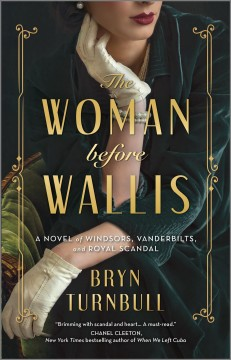 The woman before Wallis : a novel of Windsors, Vanderbilts, and royal scandal / Bryn Turnbull.
