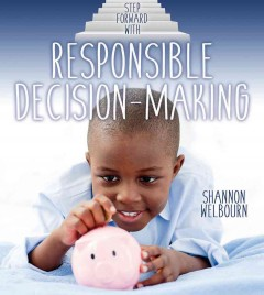 Step forward with responsible decision-making /  Shannon Welbourn.