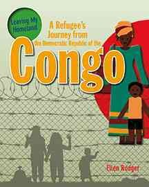 A refugee's journey from the Democratic Republic of the Congo /  written by Ellen Rodger.