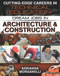 Dream jobs in architecture and construction /  Adrianna Morganelli.