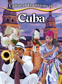 Cultural traditions in Cuba /  Kylie Burns.