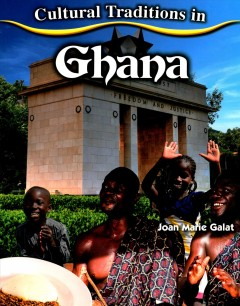 Cultural traditions in Ghana /  Joan Marie Galat.