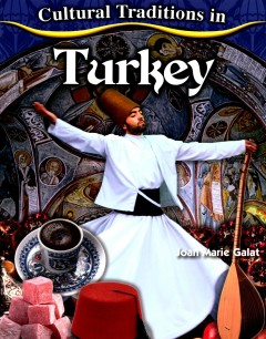 Cultural traditions in Turkey /  Joan Marie Galat.