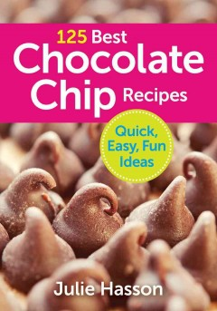 125 best chocolate chip recipes /  Julie Hasson.