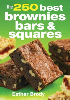 The 250 best brownies, bars & squares /  Esther Brody.