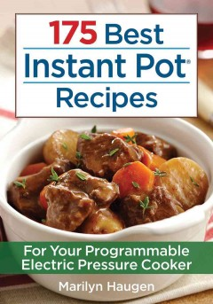 175 best Instant Pot recipes : for your programmable electric pressure cooker / Marilyn Haugen.