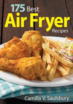 175 best air fryer recipes /  Camilla V. Saulsbury.
