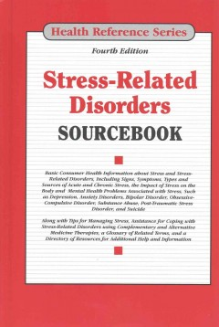 Stress-related disorders sourcebook : basic consumer health information about stress and stress-related disorders, including signs, symptoms, types, and sources of acute and chronic stress, the impact of stress on the body, and mental health problems associated with stress, such as depression, anxiety disorders, bipolar disorder, obsessive-compulsive disorder, substance abuse, post-traumatic stress disorder, and suicide ; along with tips for managing stress, assistance for coping with stress-related disorders using complementary and alternative medicine therapies, a glossary of related terms, and a directory of resources for additional help and information / Keith Jones, managing editor.