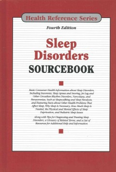Sleep disorders sourcebook : basic consumer health information about sleep disorders, including insomnia, sleep apnea and snoring, jet lag and other circadian rhythm disorders, narcolepsy, and parasomnias, such as sleepwalking and sleep paralysis, and featuring facts about other health problems that affect sleep, why sleep is necessary, how much sleep is needed, the physical and mental effects of sleep deprivation, and pediatric sleep issues ; along with tips for diagnosing and treating sleep disorders, a glossary of related terms, and a list of resources for additional help and information.