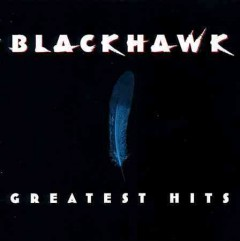 Greatest hits /  Blackhawk. - Blackhawk.