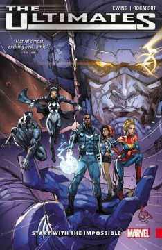 The Ultimates Volume 1, Start with the impossible /  Al Ewing, writer ; Kenneth Rocafort [#1-5] and Christian Ward [#6], artists ; Dan Brown [#1-5] with Kenneth Rocafort [#4], color artists ; VC's Joe Sabino, letterer.