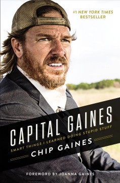 Capital Gaines : smart things I learned doing stupid stuff / Chip Gaines.