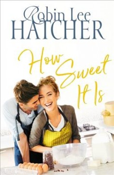 How sweet it is /  Robin Lee Hatcher. - Robin Lee Hatcher.