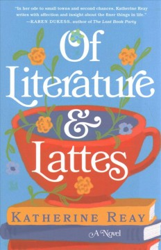 Of literature and lattes : a novel / Katherine Reay.