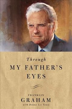 Through my father's eyes /  Franklin Graham ; with Donna Lee Toney.