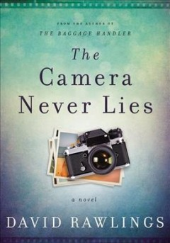 The camera never lies : a novel / David Rawlings. - David Rawlings.