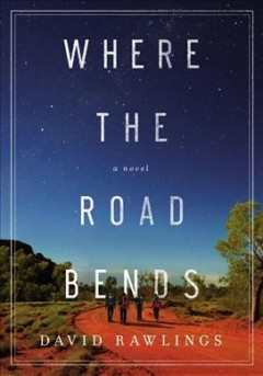 Where the road bends : a novel / David Rawlings.