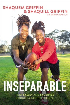 Inseparable : how family and sacrifice forged a path to the NFL / Shaquem Griffin & Shaquill Griffin with Mark Schlabach. - Shaquem Griffin & Shaquill Griffin with Mark Schlabach.