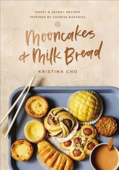 Mooncakes & milk bread : sweet & savory recipes inspired by Chinese bakeries / by Kristina Cho. - by Kristina Cho.