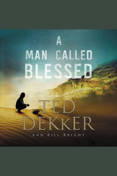 A man called blessed /  Ted Dekker and Bill Bright. - Ted Dekker and Bill Bright.