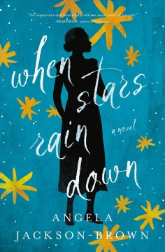 When stars rain down : a novel / Angela Jackson-Brown.