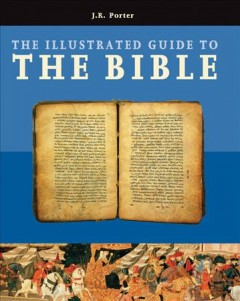 The illustrated guide to the Bible /  J.R. Porter.