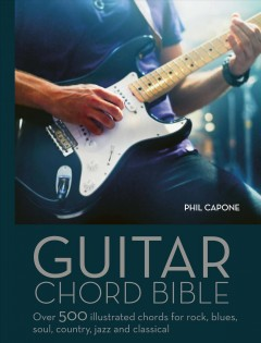 Guitar chord handbook : over 500 illustrated chords for rock, blues, soul, country, jazz, and classical / Phil Capone.
