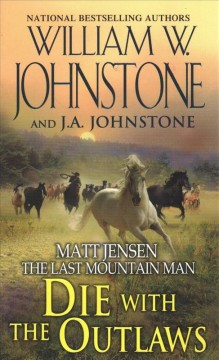 Die with the outlaws /  William W. Johnstone and J.A. Johnstone.