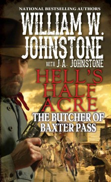 Hell's half acre : the butcher of Baxter Pass / William W. Johnstone ; with J.A. Johnstone.