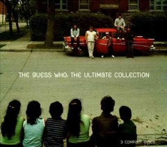 The Guess Who : the ultimate collection.