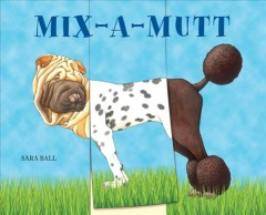Mix-a-mutt /  Sara Ball. - Sara Ball.